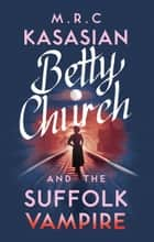 Betty Church and the Suffolk Vampire ebook by M.R.C. Kasasian