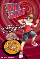 Will Solvit and the Cannibal Cavemen ebook by Zed Storm
