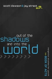Out of the Shadows and Into the World - The Book of Acts ebook by Jay Strack,Scott Dawson