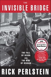 The Invisible Bridge - The Fall of Nixon and the Rise of Reagan ebook by Rick Perlstein