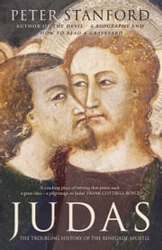 Judas - The troubling history of the renegade apostle ebook by Peter Stanford