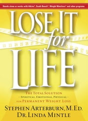 Lose It for Life - The Total Solution--Spiritual, Emotional, Physical--for Permanent Weight Loss ebook by Stephen Arterburn,Linda Mintle