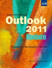Asian Development Outlook 2011 Update - Preparing for Demographic Transition ebook by Asian Development Bank