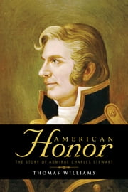 American Honor - The Story of Admiral Charles Stewart ebook by Thomas Williams