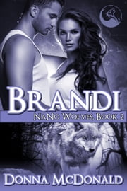Brandi - Nano Wolves 2 ebook by Donna McDonald