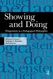 Showing and Doing - Wittgenstein as a Pedagogical Philosopher ebook by Michael A. Peters,Nicholas C. Burbules,Paul Smeyers