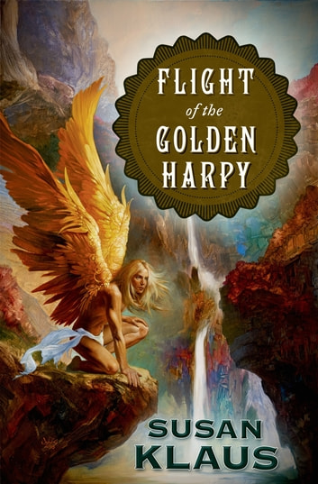 Flight of the Golden Harpy eBook by Susan Klaus