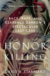 Honor Killing - Race, Rape, and Clarence Darrow's Spectacular Last Case ebook by David E. Stannard