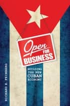 Open for Business - Building the New Cuban Economy ebook by Richard Feinberg