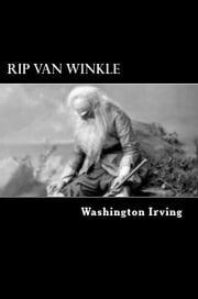 Rip Van Winkle - A Posthumous Writing of Diedrich Knickerbocker ebook by Washington Irving