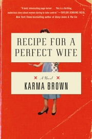 Recipe for a Perfect Wife - A Novel ebook by Karma Brown