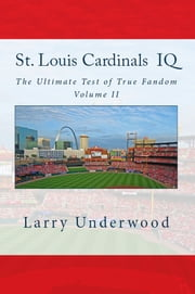 St. Louis Cardinals IQ: The Ultimate Test of True Fandom (Volume II) ebook by Larry Underwood