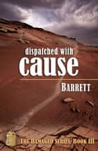 Dispatched With Cause ebook by Barrett