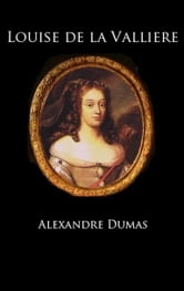Louise de la Valliere (The Three Musketeers, Volume V) ebook by Alexandre Dumas