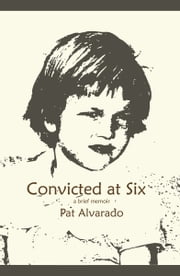 Convicted at Six ebook by Pat Alvarado
