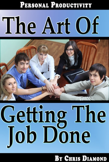 Personal Productivity: The Art of Getting The Job Done ebook by Chris Diamond