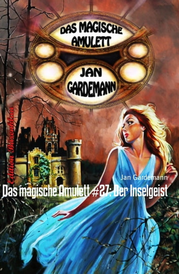 Das magische Amulett #27: Der Inselgeist - Romantic Thriller ebook by Jan Gardemann