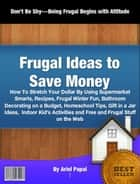 Frugal Ideas to Save Money ebook by