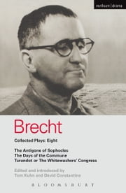 Brecht Plays 8 - The Antigone of Sophocles; The Days of the Commune; Turandot or the Whitewasher's Congress ebook by Bertolt Brecht,David Constantine,Tom Kuhn