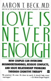 Love Is Never Enough - How Couples Can Overcome Misunderstanding ebook by Aaron T. Beck, M.D.