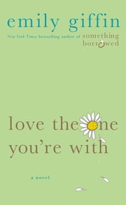 Love the One You're With ebook by Emily Giffin