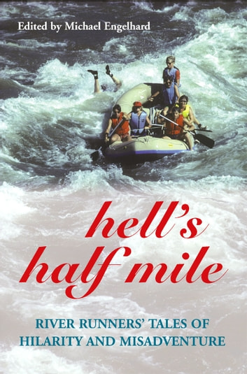 Hell's Half Mile - River Runners' Tales of Hilarity and Misadventure ebook by Michael Engelhard