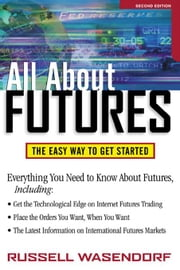 All About Futures: The Easy Way to Get Started: The Easy Way to Get Started, 2nd Edition ebook by Wasendorf, Russell