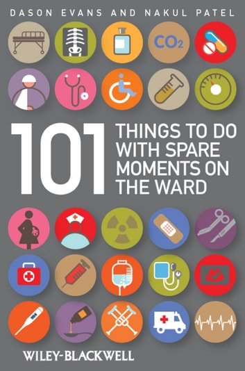 101 Things To Do with Spare Moments on the Ward ebook by Dason Evans,Nakul Patel
