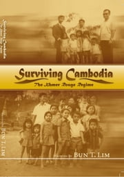Surviving Cambodia, The Khmer Rouge Regime ebook by Bun T Lim