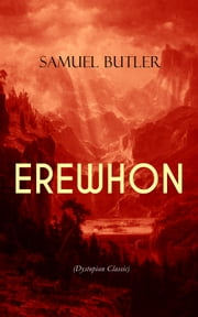 EREWHON (Dystopian Classic) - The Masterpiece that Inspired Orwell's 1984 by Predicting the Takeover of Humanity by AI Machines ebook by Samuel Butler