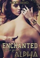 Enchanted By The Young Alpha ebook by Nicky Sasso