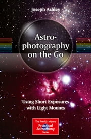 Astrophotography on the Go - Using Short Exposures with Light Mounts ebook by Joseph Ashley
