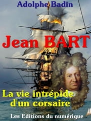 Jean Bart - La vie intrépide d'un corsaire ebook by Kobo.Web.Store.Products.Fields.ContributorFieldViewModel