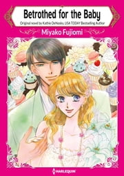 BETROTHED FOR THE BABY - Harlequin Comics ekitaplar by Kathie Denosky, Miyako Fujiomi