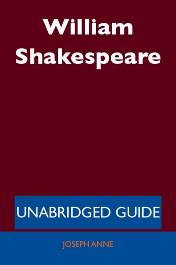 William Shakespeare - Unabridged Guide ebook by Joseph Anne