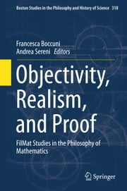 Objectivity, Realism, and Proof - FilMat Studies in the Philosophy of Mathematics ebook by Francesca Boccuni,Andrea Sereni