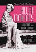 Killer Tomatoes - Fifteen Tough Film Dames ebook by Ray Hagen, Laura Wagner