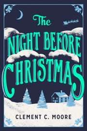 The Night Before Christmas - The Classic Account of the Visit from St. Nicholas ebook by Clement C. Moore