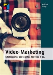 Video-Marketing - Erfolgreicher Content für YouTube & Co. ebook by ANGRON GmbH Andreas Graap