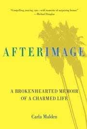 AfterImage - A Brokenhearted Memoir Of A Charmed Life ebook by Carla Malden