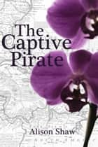 The Captive Pirate ebook by Alison Shaw