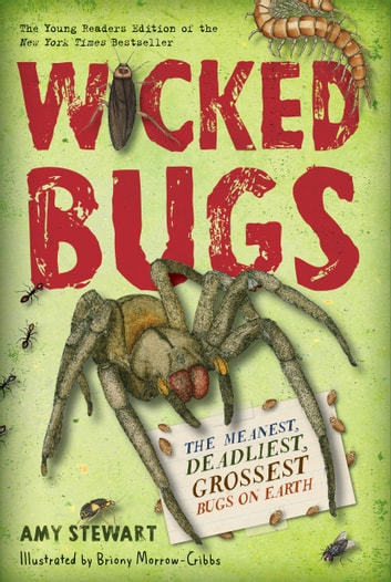 Wicked Bugs (Young Readers Edition) - The Meanest, Deadliest, Grossest Bugs on Earth ebook by Amy Stewart