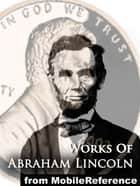 Works Of Abraham Lincoln: Includes Inaugural Addresses, State Of The Union Addresses, Cooper's Union Speech, Gettysburg Address, House Divided Speech, Proclamation Of Amnesty, The Emancipation Proclamation And More (Mobi Collected Works) ebook by Abraham Lincoln