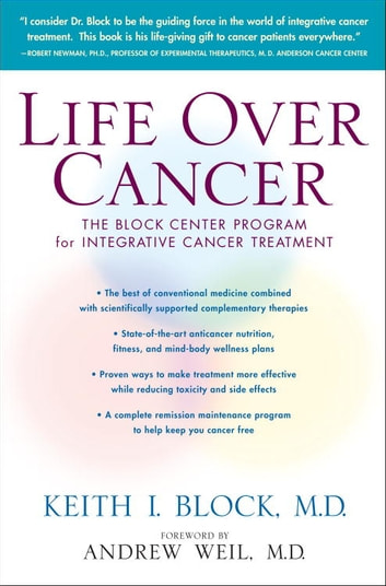 Life Over Cancer - The Block Center Program for Integrative Cancer Treatment ebook by Keith Block
