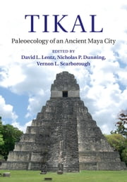 Tikal - Paleoecology of an Ancient Maya City ebook by Dr David L. Lentz,Dr Nicholas P. Dunning,Dr Vernon L. Scarborough