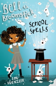 Bella Broomstick 2 Bella Broomstick: School Spells ebook by Lou Kuenzler