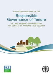 Voluntary Guidelines on the Responsible Governance of Tenure of Land, Fisheries and Forests in the context of national food security ebook by FAO