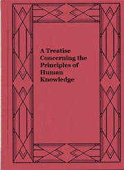 A Treatise Concerning the Principles of Human Knowledge ebook by George Berkeley