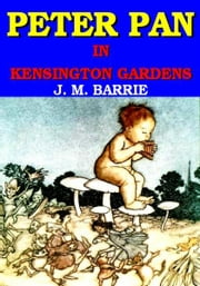 Peter Pan in Kensington Gardens ebook by James Matthew Barrie
