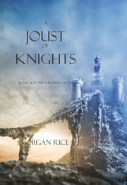A Joust of Knights (Book #16 in the Sorcerer's Ring) ebook by Morgan Rice